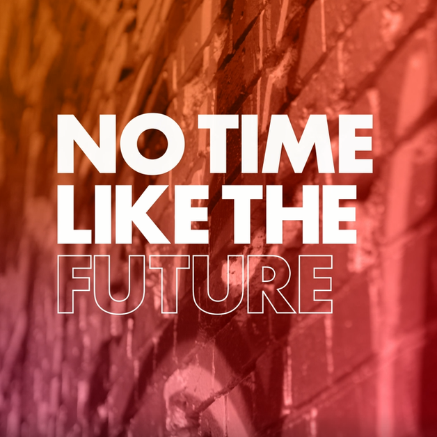 No Time Like The Future Video